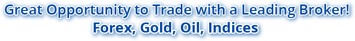 Great Opportunity to Trade Forex, Gold, Oil and Indices with a Leading Broker!